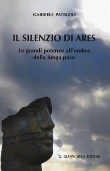 Listadelpopolo.it Il silenzio di Ares. Le grandi potenze all'ombra della lunga pace Image