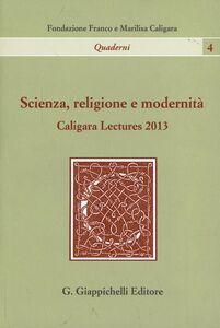 Foto Cover di Scienza, religione e modernità. Caligara Lectures 2013, Libro di Giulio Giorello,Paolo Vineis, edito da Giappichelli