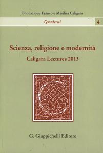 Libro Scienza, religione e modernità. Caligara Lectures 2013 Giulio Giorello , Paolo Vineis