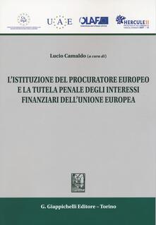 Ipabsantonioabatetrino.it L' istituzione del procuratore europeo e la tutela penale degli interessi finanziari dell'Unione Europea Image