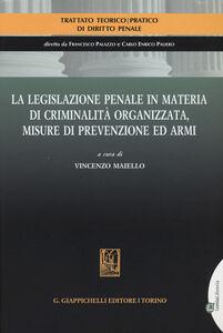 Libro La legislazione penale in materia di criminalità organizzata, misure di prevenzione ed armi