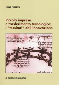 Piccola impresa e trasferimento tecnologico. I «tessitori» dell'innovazione - Elena Giaretta - copertina
