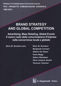 Libro Brand strategy and global competition. Il nuovo ruolo della comunicazione d'impresa nella concorrenza locale e globale. Con CD-ROM