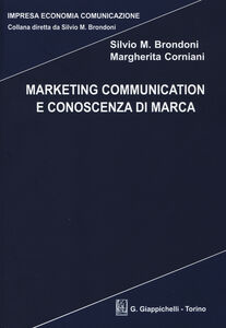 Libro Marketing communication e conoscenza di marca Silvio M. Brondoni , Margherita Corniani