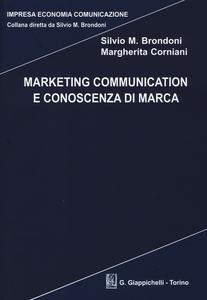 Libro Marketing communication e conoscenza di marca Silvio M. Brondoni , Margherita Corniani