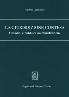 La giurisdizione contesa. Cittadini e pubblica amministrazione.pdf