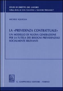 La «previdenza contrattuale». Un modello di nuova generazione per la tutela dei bisogni previdenziali socialmente rilevanti.pdf