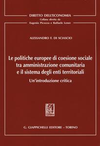 Le politiche europee di coesione sociale tra amministrazione comunitaria e il sistema degli enti territoriali. Un'introduzione critica