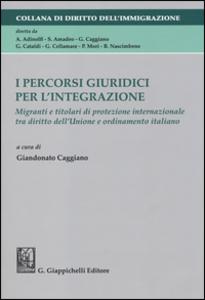 Libro I percorsi giuridici per l'integrazione. Migranti e titolari di protezione internazionale tra diritto dell'Unione e ordinamento italiano