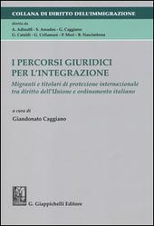 I percorsi giuridici per l'integrazione. Migranti e titolari di protezione internazionale tra diritto dell'Unione e ordinamento italiano