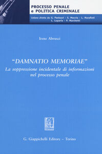 Libro «Damnatio memoriae». La soppressione incidentale di informazioni nel processo penale Irene Abrusci