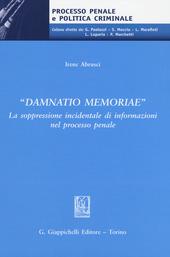 «Damnatio memoriae». La soppressione incidentale di informazioni nel processo penale
