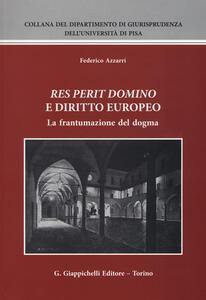 «Res perit domino» e diritto europeo. La frantumazione del dogma - Federico Azzarri - copertina