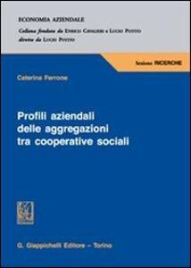 Libro Profili aziendali delle aggregazioni tra cooperative sociali Caterina Ferrone
