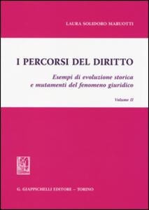 I percorsi del diritto. Esempi di evoluzione storica e mutamenti del fenomeno giuridico. Vol. 2