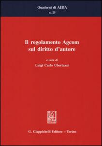 Libro Il regolamento Agcom sul diritto d'autore