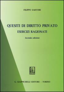 Quesiti di diritto privato. Esercizi ragionati - Filippo Sartori - copertina