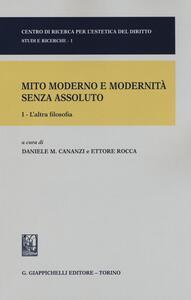 Mito moderno e modernità senza assoluto. Vol. 1: L'altra filosofia.