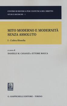 Mito moderno e modernità senza assoluto. Vol. 1: Laltra filosofia..pdf