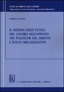 Libro Il sistema delle tutele del lavoro nell'appalto tra politiche del diritto e scelte organizzative Sabrina Cassar