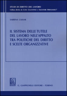 Il sistema delle tutele del lavoro nellappalto tra politiche del diritto e scelte organizzative.pdf