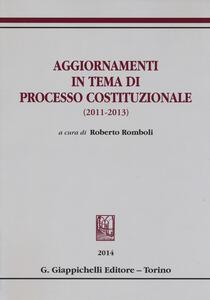 Aggiornamenti in tema di processo costituzionale (2011-2013) - copertina