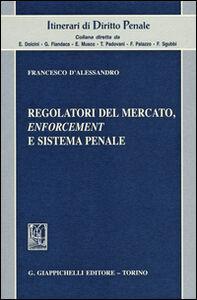 Libro Regolatori del mercato, enforcement e sistema penale Francesco D'Alessandro