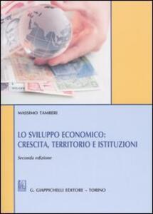 Lo sviluppo economico: crescita, territorio e istituzioni - Massimo Tamberi - copertina