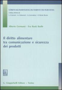 Libro Il diritto alimentare tra comunicazione e sicurezza dei prodotti Alberto Germanò , Eva Rook Basile