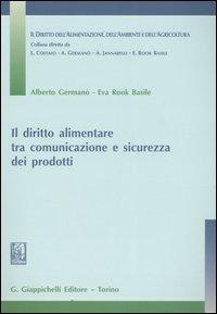 Il Il diritto alimentare tra comunicazione e sicurezza dei prodotti - Germanò Alberto Rook Basile Eva - wuz.it