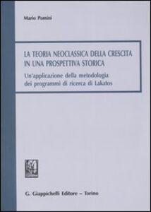 La teoria neoclassica della crescita in una prospettiva storica. Un'applicazione della metodologia dei programmi di ricerca di Lakatos