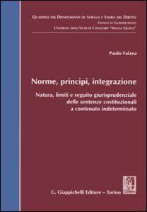 Libro Norme, principi, integrazione. Natura, limiti e seguito giurisprudenziale delle sentenze costituzionali a contenuto indeterminato Paolo Falzea