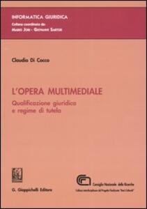 L' opera multimediale. Qualificazione giuridica e regime di tutela - Claudio Di Cocco - copertina