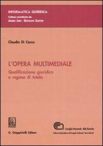 Foto Cover di L' opera multimediale. Qualificazione giuridica e regime di tutela, Libro di Claudio Di Cocco, edito da Giappichelli