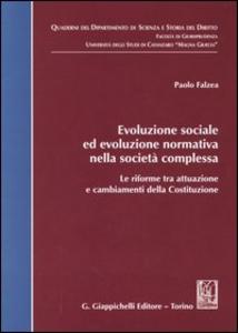 Libro Evoluzione sociale ed evoluzione normativa nella società complessa. Le riforme tra attuazione e cambiamenti della Costituzione Paolo Falzea