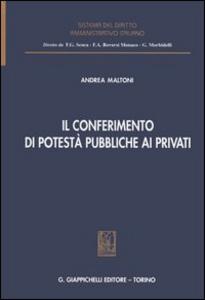 Libro Il conferimento di potestà pubbliche ai privati Andrea Maltoni