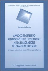 Approcci prospettivo retrospettivo e prudenziale nella elaborazione dei paradigmi contabili. Sviluppo scientifico e conflitti di paradigma