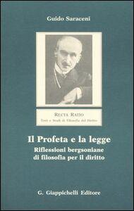 Libro Il profeta e la legge. Riflessioni bergsoniane di filosofia per il diritto Guido Saraceni