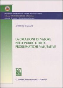Libro La creazione di valore nelle public utility. Problematiche valutative Antonio D'Amato