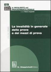 Le invalidità nel procedimento penale. Vol. 1: Le invalidità in generale delle prove e dei mezzi di prova.