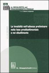 Le invalidità nel procedimento penale. Vol. 2: Le invalidità nell'udienza preliminare nella fase predibattimentale e nel dibattimento.