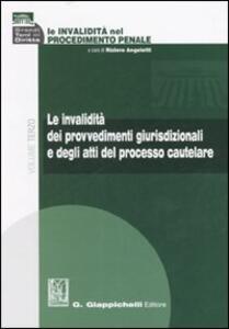 Le invalidità nel procedimento penale. Vol. 3: Le invalidità dei provvedimenti giurisdizionali e degli atti del processo cautelare.