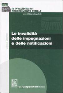 Libro Le invalidità nel procedimento penale. Vol. 4: Le invalidità delle impugnazioni e delle notificazioni.
