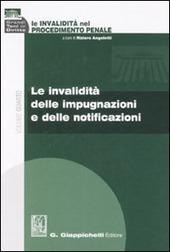 Le invalidità nel procedimento penale. Vol. 4: Le invalidità delle impugnazioni e delle notificazioni.