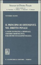 Il principio di offensività nel diritto penale. Canone di politica criminale, criterio ermeneutico, parametro di ragionevolezza