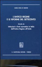 L' antico regime e le riforme del Settecento. Estratto da «Istituzioni e fonti normative in Italia dall'antico regime all'unita»