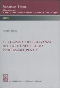 Libro Le clausole di irrilevanza del fatto nel sistema processuale penale Claudia Cesari