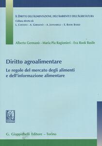 Libro Diritto agroalimentare. Le regole del mercato degli alimenti e dell'informazione alimentare Alberto Germanò , Eva Rook Basile , M. Pia Ragionieri