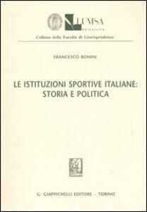 Libro Le istituzioni sportive italiane: storia e politica Francesco Bonini