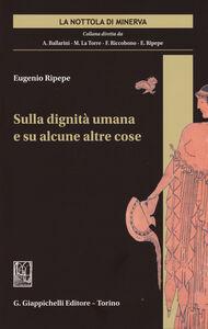 Foto Cover di Sulla dignità umana e su alcune altre cose, Libro di Eugenio Ripepe, edito da Giappichelli